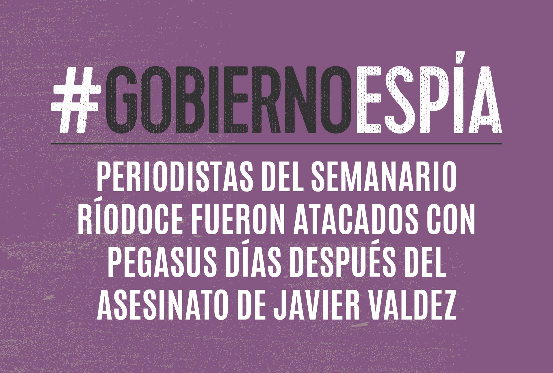 Periodistas de Ríodoce fueron atacados con Pegasus tras el asesinato de Javier Valdez