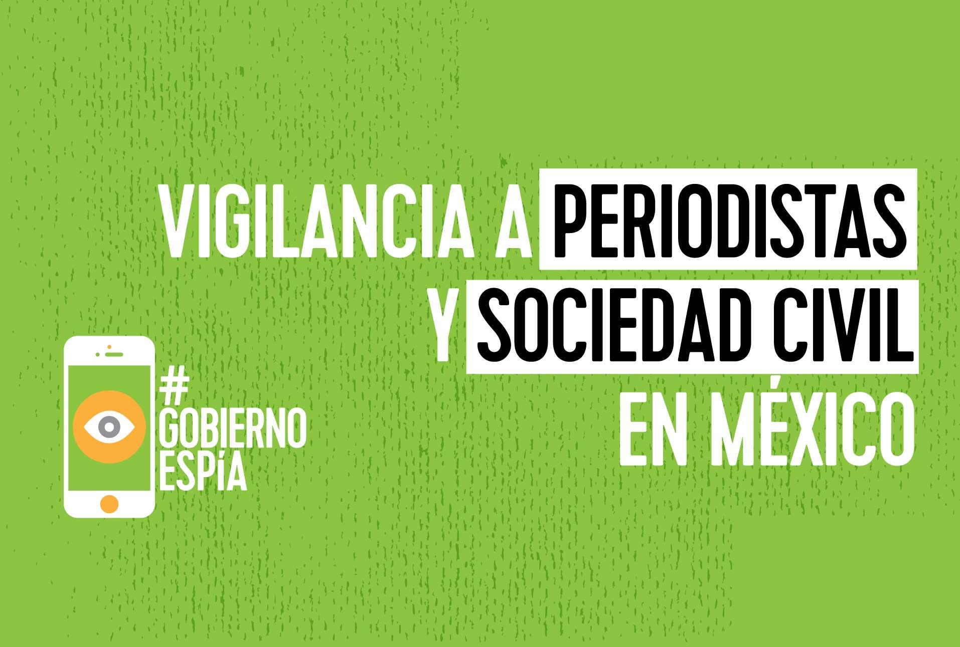 Gobierno Espía: La vigilancia sistemática en contra de periodistas y defensores de derechos humanos en México