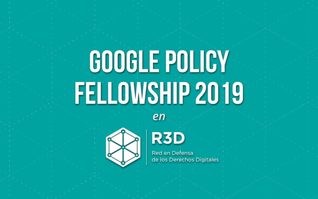 Postula al Google Policy Fellowship 2019 en R3D